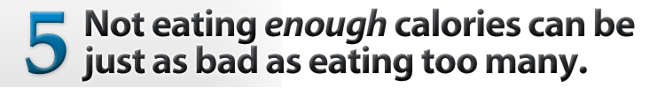 Not eating enough calories can be just as bad as eating too many calories.